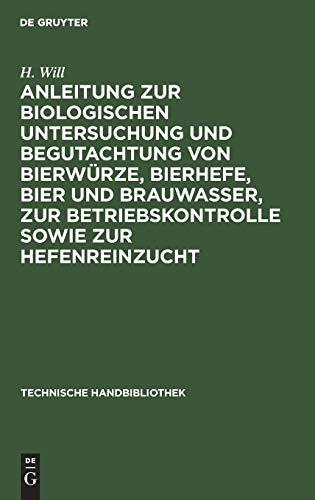 Anleitung zur biologischen Untersuchung und Begutachtung von Bierwürze, Bierhefe, Bier und Brauwasser, zur Betriebskontrolle sowie zur Hefenreinzucht (Technische Handbibliothek, 10, Band 10)