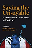 Saying the Unsayable: Monarchy and Democracy in Thailand (Nias Studies in Asian Topics)