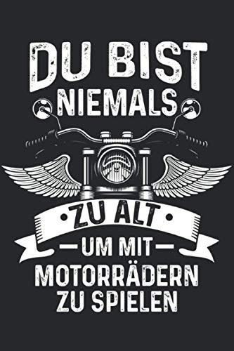 Du bist niemals zu alt um mit Motorrädern zu spielen: Motorrad Opa & Motorradfahrer Notizbuch 6' x 9' Motorräder Geschenk für Ruhestand & Rente