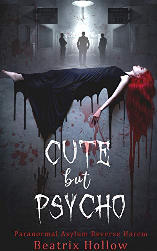 Cute But Psycho: Paranormal Asylum Reverse Harem by [Beatrix Hollow]