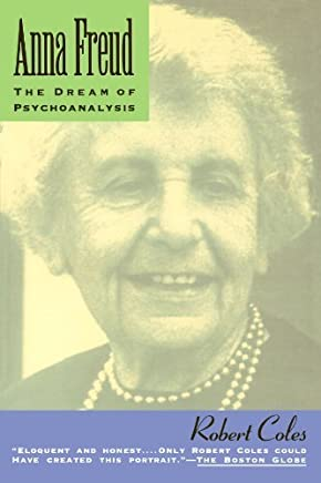 [Anna Freud: The Dream Of Psychoanalysis] [By: Coles, Robert] [May, 1993]
