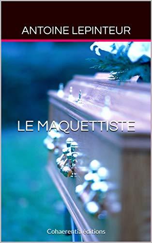 Le Maquettiste: Cohaerentia éditions (Les enquêtes d'Adrien Ravel t. 2) (French Edition)
