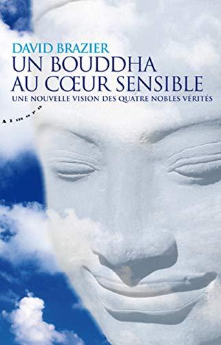 Un Bouddha au coeur sensible - Une nouvelle vision des quatre nobles vérités