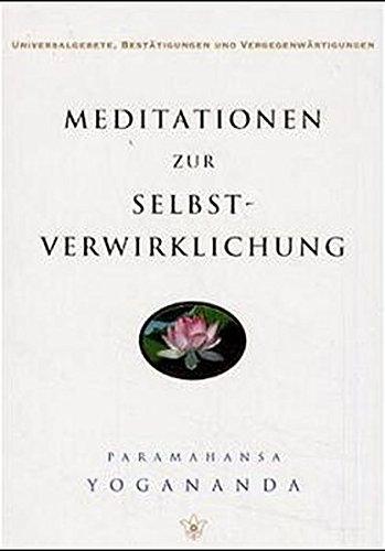 Meditationen zur Selbstverwirklichung: Universalgesetze, Bestätigungen und Vergegenwärtigungen: Un