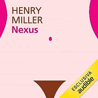 Nexus     La crocifissione in rosa 3              Di:                                                                                                                                 Henry Miller                               Letto da:                                                                                                                                 Alberto Bergamini                      Durata:  14 ore e 43 min     1 recensione     Totali 5,0