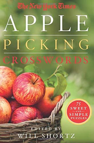 New York Times Apple Picking Crosswords: 75 Sweet and Simple Puzz (The New York Times Crossword Puzzles)