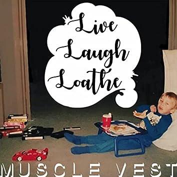 Live Laugh Loathe