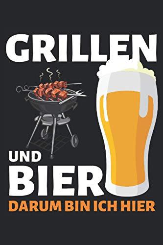 GRILLEN & BIER DARUM BIN ICH HIER!: Notizbuch A5, 120 Seiten, LINIERT, 6:9 - Lustiges Grillen & Bier Spruch Motiv für Griller Super als Notizbuch, ... Super Geschenkidee für Grillmeister!