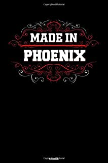 Made in Phoenix Notebook: Phoenix City Journal 6x9 inch (DIN A5) 120 Lined Pages Book Gift