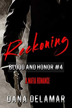 Reckoning: A Mafia Romance (Blood and Honor, #4) by [Dana Delamar]