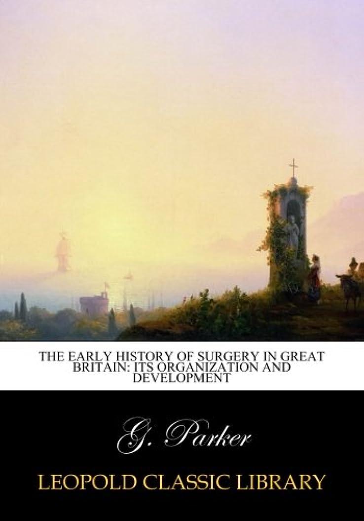 防衛博覧会受粉者The early history of surgery in Great Britain: its organization and development
