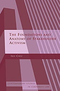 The Foundations and Anatomy of Shareholder Activism (Contemporary Studies in Corporate Law)