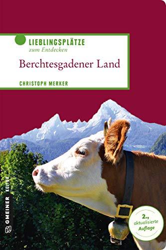 Berchtesgadener Land: Lieblingsplätze zum Entdecken (Lieblingsplätze im GMEINER-Verlag)