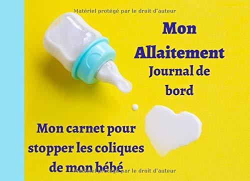 Mon d'Allaitement Journal de bord Mon carnet pour stopper les coliques de mon bébé: Un journal pour suivre votre allaitement   98 pages  ...