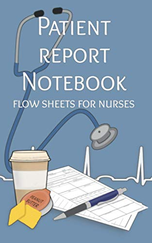 Patient Report Notebook -Flow Sheets For Nurses: Report Sheets For Nurses - Patient Vital Signs And
