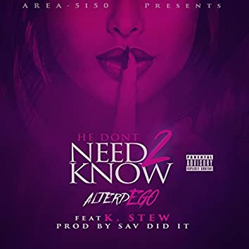 He Don't Need 2 Know (feat. K-Stew)