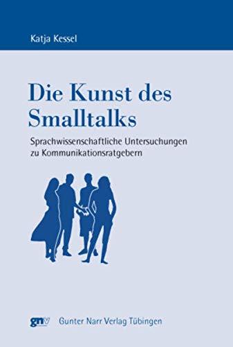 Die Kunst des Smalltalks: Sprachwissenschaftliche Untersuchungen zu Kommunikationsratgebern (Europäische Studien zur Textlinguistik)