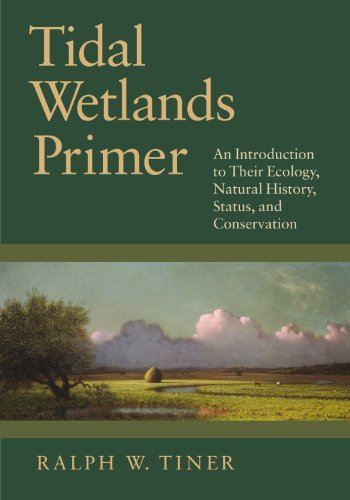 Tidal Wetlands Primer: An Introduction to Their Ecology, Natural History, Status, and Conservation