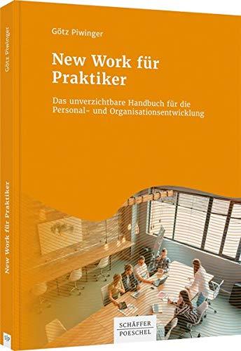 New Work für Praktiker: Das unverzichtbare Handbuch für die Personal- und Organisationsentwicklung