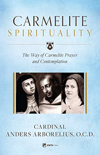 Carmelite Spirituality: The Way of Carmelite Prayer and Contemplation