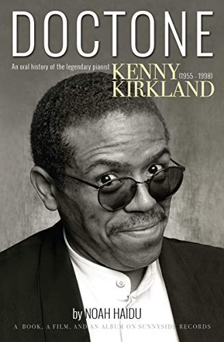 DOCTONE: An Oral History of the Legendary Pianist Kenny Kirkland (1955-1998): A book, a film, and an album on Sunnyside Records