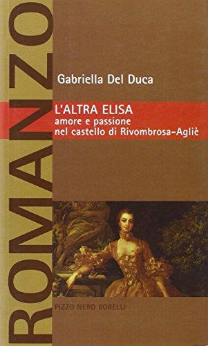 L'altra Elisa. Amore e passione nel castello di Rivombrosa-Agliè