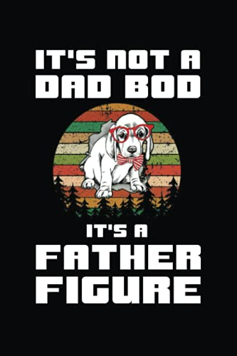 Beagle Dad It's Not A Dad Bod It's Father Figure Lined Notebook:...