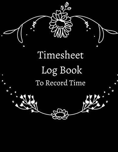 Timesheet Log Book To Record Time: Simple Timesheet Book- 120 Timesheet Pages - Work Time Record Notebook to Record and Monitor Work Hours