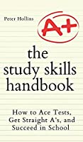 The Study Skills Handbook: How to Ace Tests, Get Straight A's, and Succeed in School