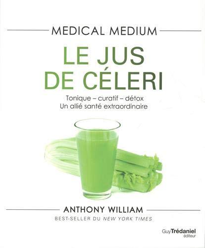 Medical Medium - Le jus de céleri - Tonique-curatif-détox, un allié santé extraordinaire