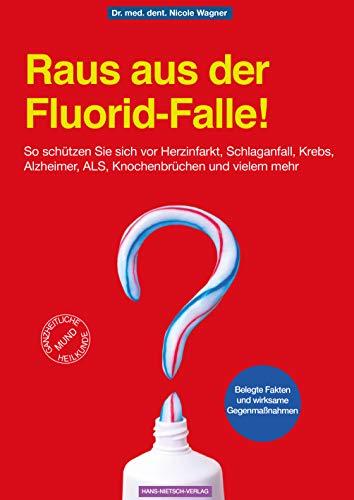 Raus aus der Fluorid-Falle!: So schützen Sie sich vor Herzinfarkt, Schlaganfall, Krebs, Alzheimer, ALS, Knochenbrüchen und vielem mehr