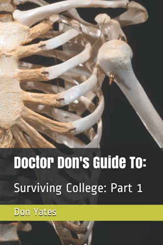 Doctor Don's Guide To:: Surviving College: Part 1 (Dr. Don's Guide To:)