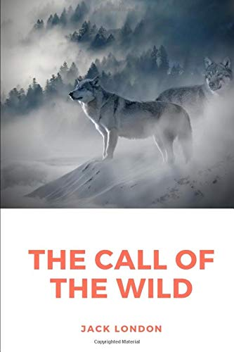 The Call of the Wild: A novel by Jack London