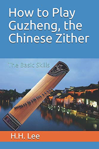 How to Play Guzheng, the Chinese Zither: The Basic Skills