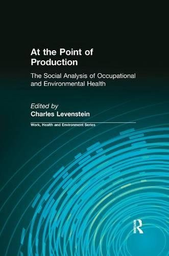 At the Point of Production: The Social Analysis of Occupational and Environmental Health