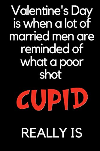 Valentine's Day is When a Lot of Married Men Are Reminded of What a Poor Shot Cupid Really Is: Valentine's Day Notebook Card Alternative