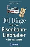 Nachschlagewerk Eisenbahnen: 101 Dinge, die ein Eisenbahnliebhaber wissen muss - Kuriositäten,...