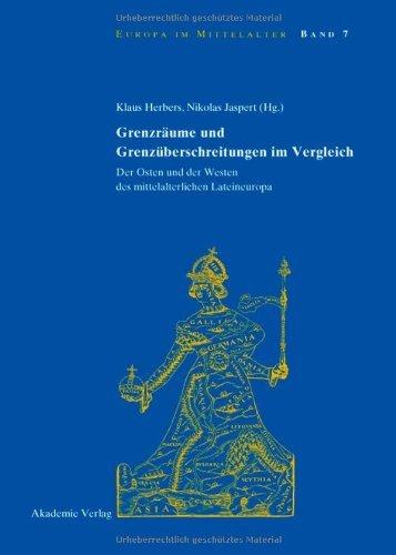 Grenzräume und Grenzüberschreitungen im Vergleich: Der Osten und der Westen des mittelalterlichen Lateineuropa (Europa im Mittelalter 7)