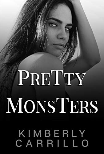 Pretty Monsters (Pretty Monsters Trilogy Book 1) by [Kimberly  Carrillo, K.D.  Carrillo]