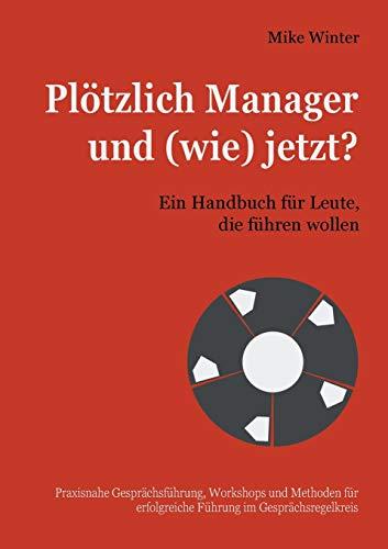 Plötzlich Manager und (wie) jetzt?: Ein Handbuch für Leute, die führen wollen