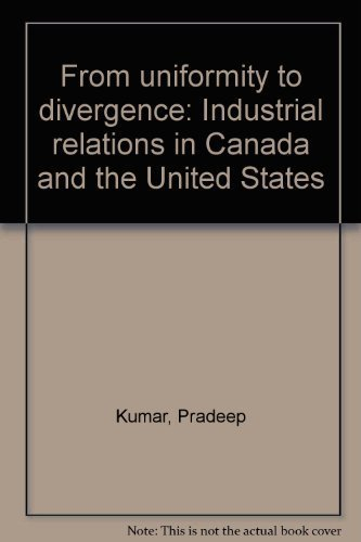 From uniformity to divergence: Industrial relations in Canada and the United States