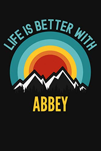 Life Is Better With Abbey Notebook: Gift For Abbey, Lined Journal, 120 Pages, 6 x 9, Matte Finish