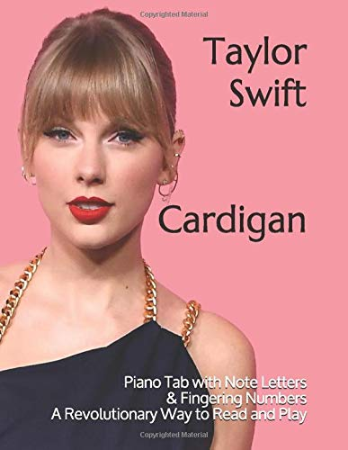 Taylor Swift Cardigan: A Revolutionary Way to Read & Play Piano Tab with Note Letters & Fingering Numbers