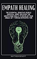 Empath Healing: The Essential Sensitive People Survival Guide. Discover The Meditations Skills to Develop Your Unique Gift Through Introspection (Kundalini Awakening)