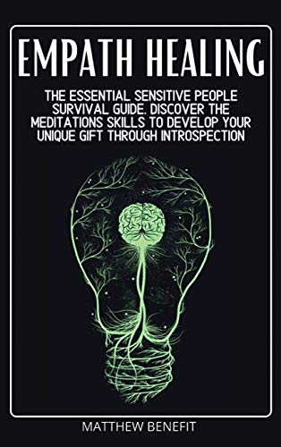 Empath Healing: The Essential Sensitive People Survival Guide. Discover The Meditations Skills to Develop Your Unique Gift Through Introspection