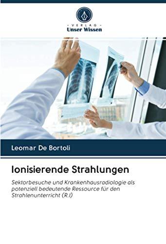 Ionisierende Strahlungen: Sektorbesuche und Krankenhausradiologie als potenziell bedeutende Ressource für den Strahlenunterricht (R.I)