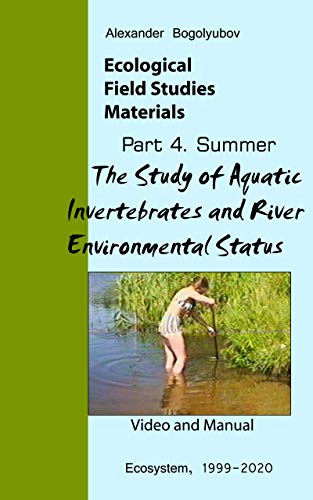 The Study of Water Invertebrates in a Local River and Assessment of Its Environmental State: Ecological Field Studies Materials: Videos and Manuals (English Edition)