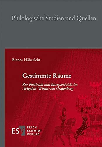 Gestimmte Räume: Zur Poetizität und Interpassivität im 'Wigalois' Wirnts von Grafenberg (Philologische Studien und Quellen (PhSt) 281) (German Edition)