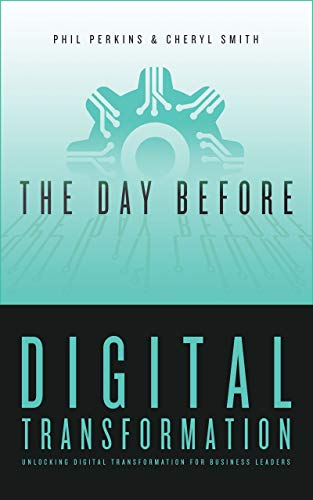 The Day Before Digital Transformation: Unlocking digital transformation for business leaders (English Edition)