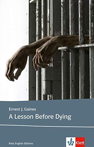 A Lesson Before Dying: Schulausgabe für das Niveau B2, ab dem 6. Lernjahr. Ungekürzter englischer Originaltext mit Annotationen (Klett English Editions)